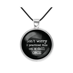 I Practiced on a Doll Once Nurse Humor Glass Pendant Necklace Funny Minimalist